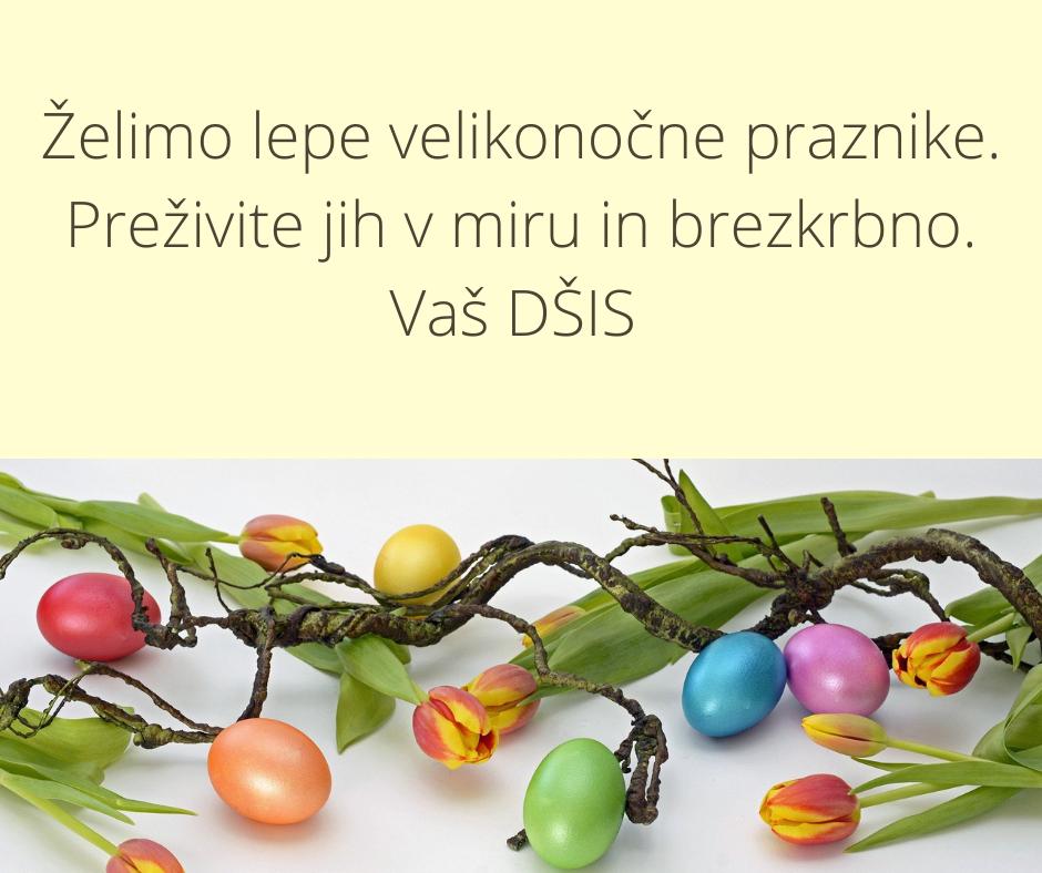 Želimo lepe velikonočne praznike. Preživite jih v miru in brezskrbno. Vaš DŠIS